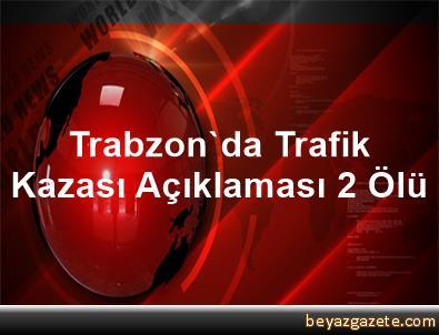 Trabzon'da Trafik Kazası Açıklaması 2 Ölü