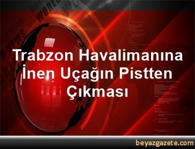 Trabzon Havalimanına İnen Uçağın Pistten Çıkması