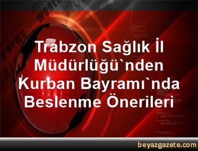 Trabzon Sağlık İl Müdürlüğü'nden Kurban Bayramı'nda Beslenme Önerileri