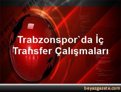 Trabzonspor'da İç Transfer Çalışmaları