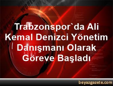 Trabzonspor'da Ali Kemal Denizci, Yönetim Danışmanı Olarak Göreve Başladı