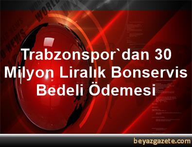 Trabzonspor'dan 30 Milyon Liralık Bonservis Bedeli Ödemesi