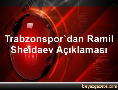 Trabzonspor'dan Ramil Sheidaev Açıklaması