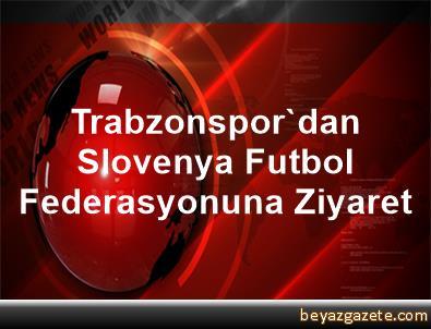 Trabzonspor'dan Slovenya Futbol Federasyonuna Ziyaret
