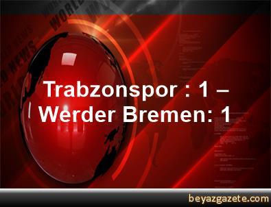 Trabzonspor : 1 – Werder Bremen: 1