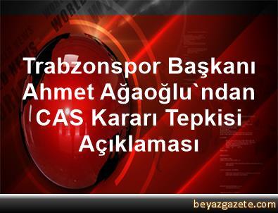 Trabzonspor Başkanı Ahmet Ağaoğlu'ndan CAS Kararı Tepkisi Açıklaması