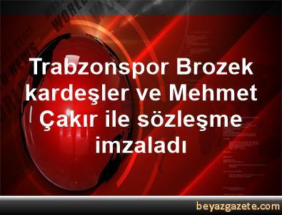 Trabzonspor, Brozek kardeşler ve Mehmet Çakır ile sözleşme imzaladı