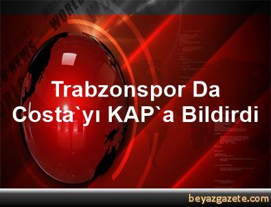 Trabzonspor, Da Costa'yı KAP'a Bildirdi