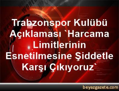 Trabzonspor Kulübü Açıklaması 'Harcama Limitlerinin Esnetilmesine Şiddetle Karşı Çıkıyoruz'