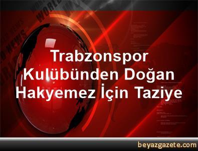 Trabzonspor Kulübünden Doğan Hakyemez İçin Taziye