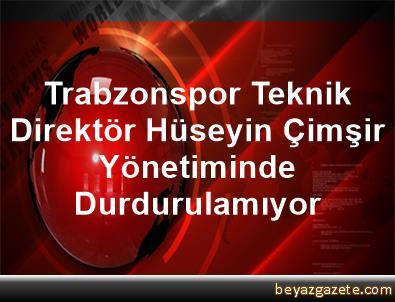 Trabzonspor, Teknik Direktör Hüseyin Çimşir Yönetiminde Durdurulamıyor