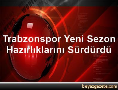 Trabzonspor, Yeni Sezon Hazırlıklarını Sürdürdü