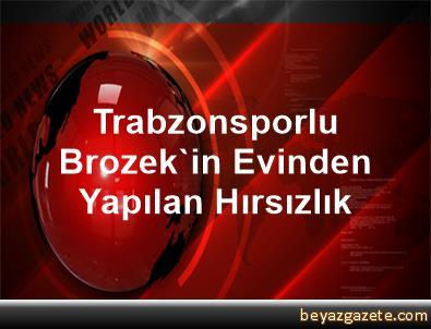 Trabzonsporlu Brozek'in Evinden Yapılan Hırsızlık