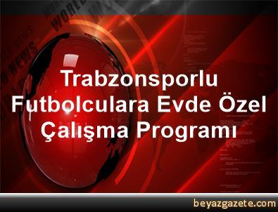 Trabzonsporlu Futbolculara Evde Özel Çalışma Programı
