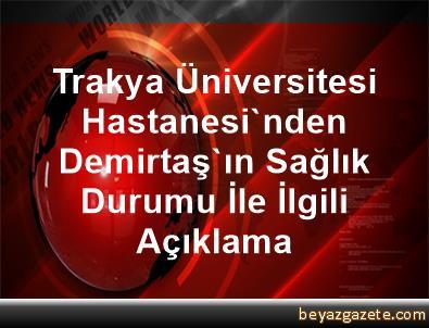 Trakya Üniversitesi Hastanesi'nden Demirtaş'ın Sağlık Durumu İle İlgili Açıklama
