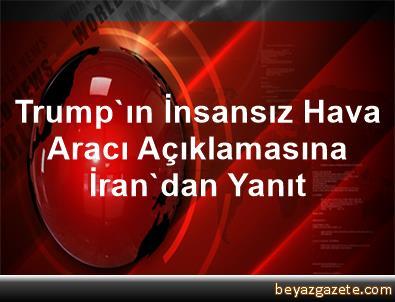 Trump'ın İnsansız Hava Aracı Açıklamasına İran'dan Yanıt