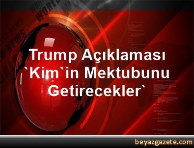 Trump Açıklaması 'Kim'in Mektubunu Getirecekler'