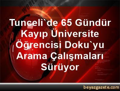 Tunceli'de 65 Gündür Kayıp Üniversite Öğrencisi Doku'yu Arama Çalışmaları Sürüyor