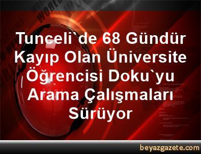 Tunceli'de 68 Gündür Kayıp Olan Üniversite Öğrencisi Doku'yu Arama Çalışmaları Sürüyor
