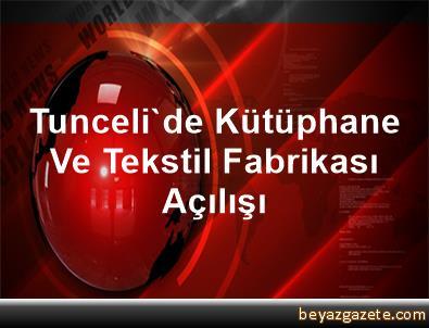 Tunceli'de Kütüphane Ve Tekstil Fabrikası Açılışı