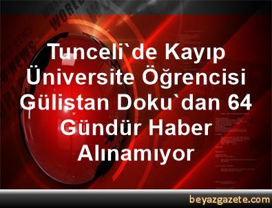 Tunceli'de Kayıp Üniversite Öğrencisi Gülistan Doku'dan 64 Gündür Haber Alınamıyor