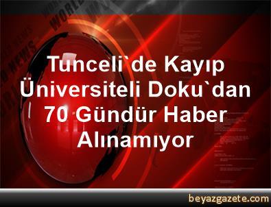 Tunceli'de Kayıp Üniversiteli Doku'dan 70 Gündür Haber Alınamıyor