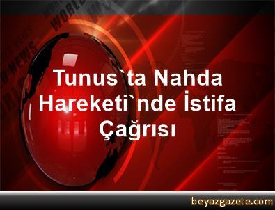 Tunus'ta Nahda Hareketi'nde İstifa Çağrısı