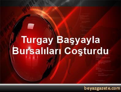 Turgay Başyayla Bursalıları Coşturdu