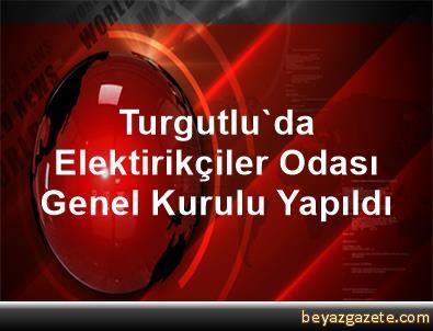 Turgutlu'da Elektirikçiler Odası Genel Kurulu Yapıldı