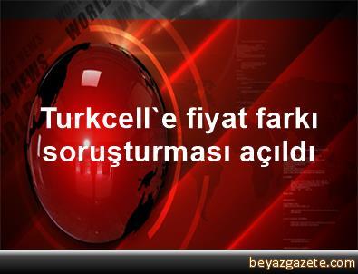 Turkcell'e fiyat farkı soruşturması açıldı