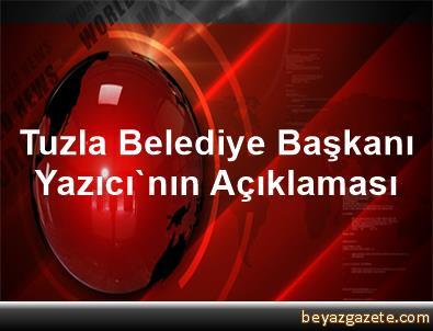 Tuzla Belediye Başkanı Yazıcı'nın Açıklaması