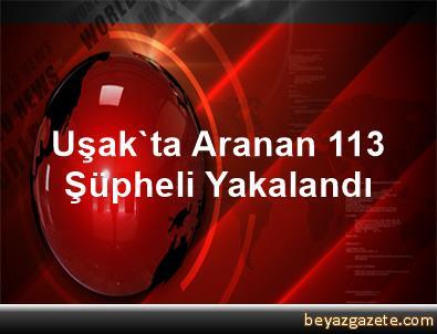 Uşak'ta Aranan 113 Şüpheli Yakalandı