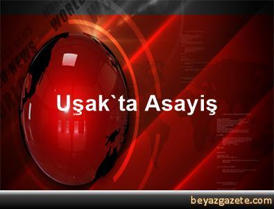 Uşak'ta Asayiş