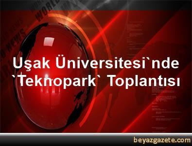 Uşak Üniversitesi'nde 'Teknopark' Toplantısı