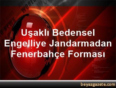 Uşaklı Bedensel Engelliye, Jandarmadan Fenerbahçe Forması
