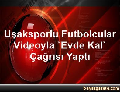Uşaksporlu Futbolcular Videoyla 'Evde Kal' Çağrısı Yaptı