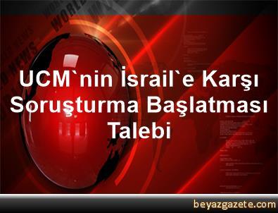 UCM'nin İsrail'e Karşı Soruşturma Başlatması Talebi