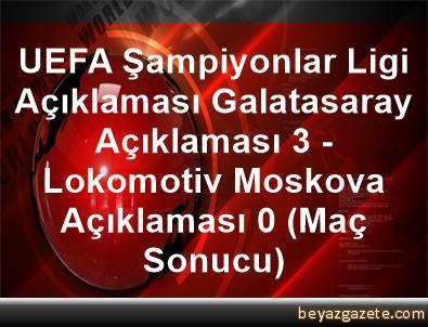UEFA Şampiyonlar Ligi Açıklaması Galatasaray Açıklaması 3 - Lokomotiv Moskova Açıklaması 0 (Maç Sonucu)