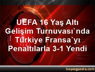 UEFA 16 Yaş Altı Gelişim Turnuvası'nda Türkiye, Fransa'yı Penaltılarla 3-1 Yendi