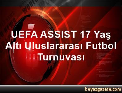 UEFA ASSIST 17 Yaş Altı Uluslararası Futbol Turnuvası