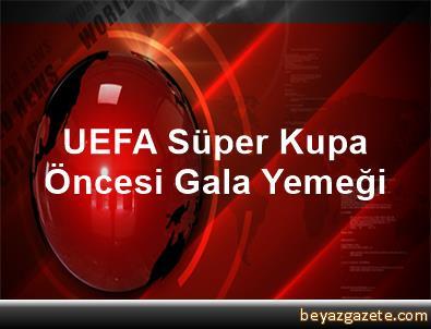 UEFA Süper Kupa Öncesi Gala Yemeği