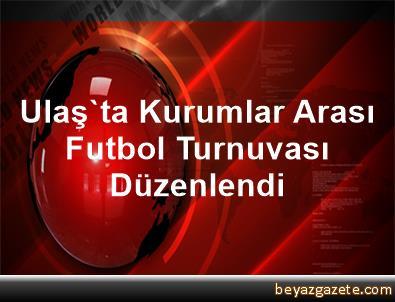 Ulaş'ta Kurumlar Arası, Futbol Turnuvası Düzenlendi