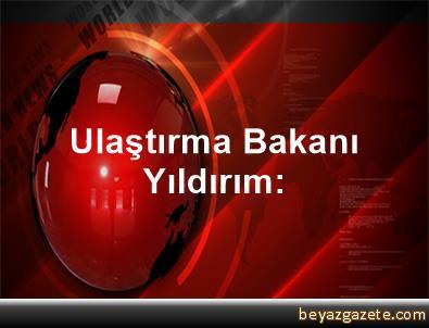 Ulaştırma Bakanı Yıldırım: