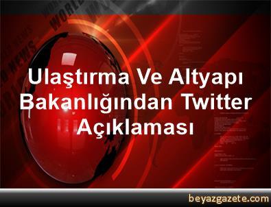 Ulaştırma Ve Altyapı Bakanlığından Twitter Açıklaması