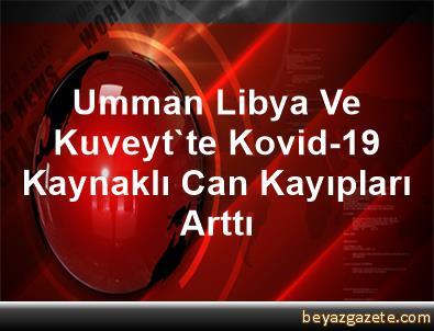 Umman, Libya Ve Kuveyt'te Kovid-19 Kaynaklı Can Kayıpları Arttı
