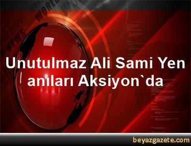 Unutulmaz Ali Sami Yen anıları, Aksiyon'da