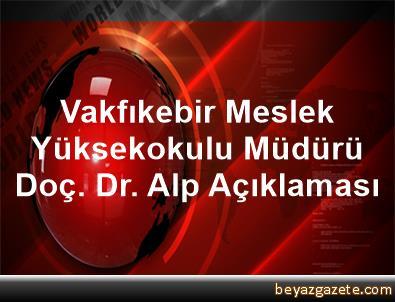 Vakfıkebir Meslek Yüksekokulu Müdürü Doç. Dr. Alp Açıklaması