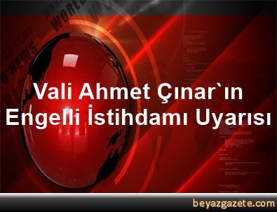 Vali Ahmet Çınar'ın Engelli İstihdamı Uyarısı