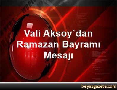 Vali Aksoy'dan Ramazan Bayramı Mesajı