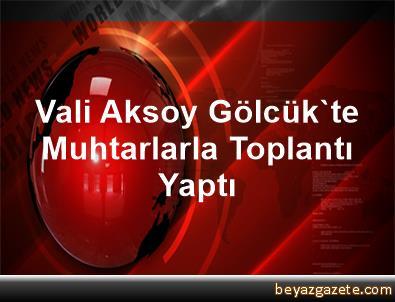 Vali Aksoy, Gölcük'te Muhtarlarla Toplantı Yaptı